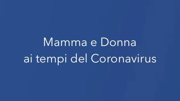 Mamma e donna ai tempi del Coronavirus